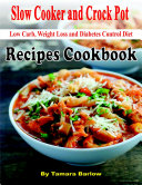 Slow Cooker and Crock Pot Low Carb  Weight Loss and Diabetes Control Diet  Recipes Cookbook
