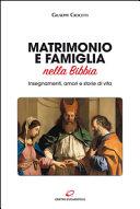 Matrimonio e famiglia nella Bibbia. Insegnamenti, amori e storie di vita