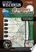 Southern Wisconsin All Outdoors Atlas   Field Guide