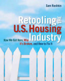 Retooling the U S  Housing Industry  How It Got Here  Why It s Broken  How To Fix It