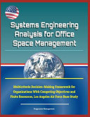 Systems Engineering Analysis For Office Space Management Multicriteria Decision Making Framework For Organizations With Competing Objectives And Finite Resources Los Angeles Air Force Base Study
