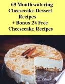 69 Moutwatering Cheesecake Dessert Recipes   Bonus 24 Free Cheesecake Recipes