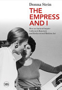 The Empress and I: How an Ancient Empire Collected, Rejected and Rediscovered Modern Art