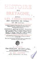 Histoire de Bretagne, auec les chroniques des maisons de Vitré et de Laual, par Pierre Le Baud,... ensemble quelques autres traités seruant à la meme histoire, et un recueil armorial ... Le tout nouuellement mis en lumiere, tiré de la bibliothèque de Monseigneur le marquis de Molac ... par le sieur d'Hozier ..