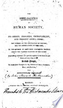 The Philosophy of Human Society  in Its Origin  Progress  Improvability  and Present Awful Crisis  Etc   By J  Stewart   MS  Notes  by the Author