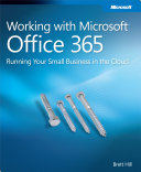Working with Microsoft® Office 365: Running Your Small Business in the Cloud