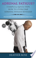 Adrenal Fatigue     5 Simple   Quick Steps How To Overcome Adrenal Fatigue Revealed  Discover How To Recover Your Energy   Vitality Now