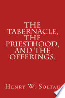 The Tabernacle  The Priesthood  and The Offerings