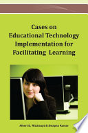 Cases on Educational Technology Implementation for Facilitating Learning