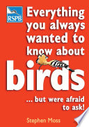 Everything You Always Wanted To Know About Birds . . . But Were Afraid To Ask : that beginners and experts alike may ask...