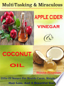 Multi Tasking   Miraculous Apple Cider Vinegar   Coconut Oil