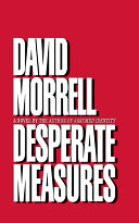 Desperate Measures Power David Morrell The Bestselling Author Of First