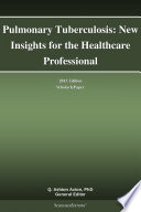 Pulmonary Tuberculosis New Insights For The Healthcare Professional 2013 Edition