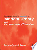Routledge Philosophy GuideBook To Merleau-Ponty And Phenomenology Of Perception : the key philosophers of the...
