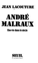 Andr   Malraux  une vie dans le si  cle