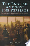 The English Amongst the Persians: Imperial Lives in Nineteenth-Century Iran