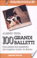 Cento grandi balletti  Una scelta dal repertorio del migliore teatro di danza