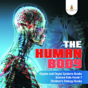 The Human Body | Organs and Organ Systems Books | Science Kids Grade 7 | Children's Biology Books Book
