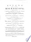 Essays On The Microscope; Containing A Description Of The Most Improved Microscopes: A General History Of Insects ... An Account Of The Various Species And Properties Of The Hydræ & Vorticellæ, Etc : ...