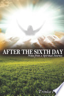 After the Sixth Day  Notes from A Spiritual Journey