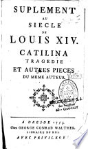 Suplement Au Siecle Le Louis XIV. : Catilina Tragedie Et Autres Pieces Du Meme Auteur