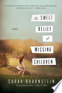The Sweet Relief of Missing Children  A Novel