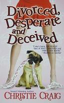 Divorced  Desperate and Deceived