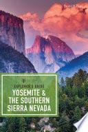 Explorer S Guide Yosemite The Southern Sierra Nevada Explorer S Complete