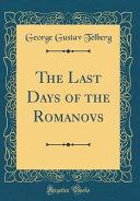 The Last Days Of The Romanovs Classic Reprint
