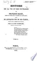 Histoire de la vie et des ouvrages de François Bacon, Baron de Verulam et Vicomte de Saint-Alban, suivie de quelques-uns de ses écrits