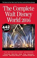 The Complete Walt Disney World 2016  The Definitive Disney Handbook