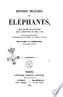 Histoire militaire des éléphants, depuis les temps les plus reculés jusqu'a l'introduction des armes a feu avec des observations critiques sur quelques-uns des plus celebres faits d'armes de l'antiquite par le chev. P. Armandi