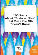 download ebook 100 facts about brain on fire that even the cia doesn't know pdf epub