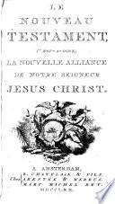 Le Nouveau Testament, c'est-a-dire, La Nouvelle Alliance de notre Seigneur Jesus Christ