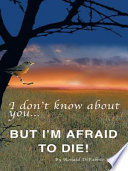 I Don T Know About You But I M Afraid To Die