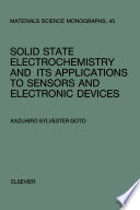 Solid State Electrochemistry and its Applications to Sensors and Electronic Devices
