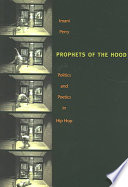Prophets of the hood politics and poetics in hip hop