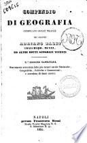 Compendio di geografia compilato sulle tracce dei signori Adriano Balbi  Chauchard  Muntz ed altri dotti geografi viventi