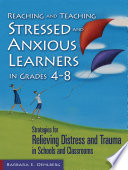 Reaching and Teaching Stressed and Anxious Learners in Grades 4 8