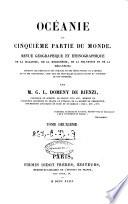 Oceanie  ou Cinquieme partie du monde revue geographique et ethnographiqiue     par M  G  L  Domeny de Rienzi