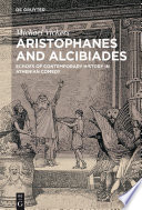 Aristophanes and Alcibiades Echoes of Contemporary History in Athenian Comedy