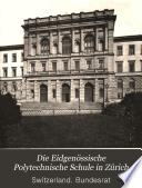 Die Eidgenössische polytechnische schule in Zürich