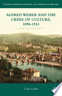 Alfred Weber And The Crisis Of Culture 1890 1933