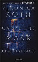 Carve the Mark  I predestinati