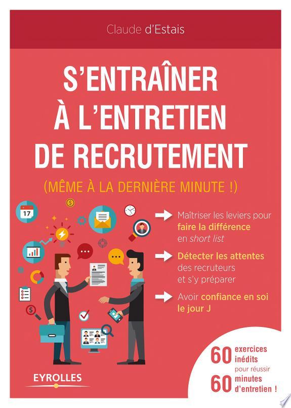 S'entraîner à l'entretien de recrutement (même à la dernière minute !) / Claude d'Estais.- Paris : Eyrolles , DL 2017