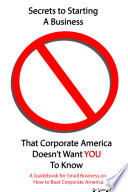 Secrets to Starting a Business That Corporate America Doesn t Want You to Know