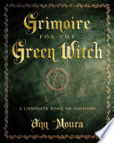 Grimoire For The Green Witch : personal book of shadows, designed for you...