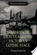 Bram Stoker  Dracula and the Victorian Gothic Stage