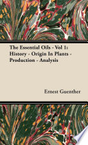 The Essential Oils   Vol 1  History   Origin In Plants   Production   Analysis
