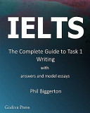IELTS: The Complete Guide to Task 1 Writing with Answers and Model Essays